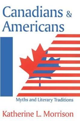 Canadians and Americans: Myths and Literary Traditions (Hardback)
