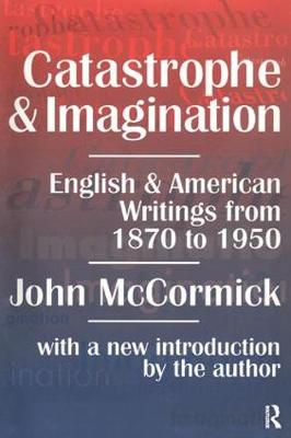 Catastrophe and Imagination: English and American Writings from 1870 to 1950 (Hardback)