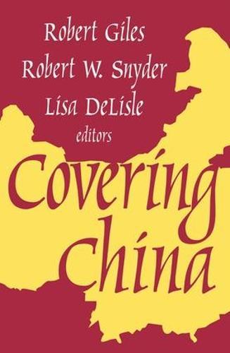 Covering China - Transaction Media Studies Series (Hardback)