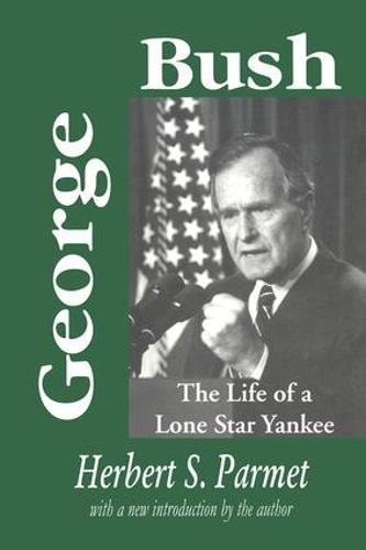George Bush: The Life of a Lone Star Yankee (Hardback)