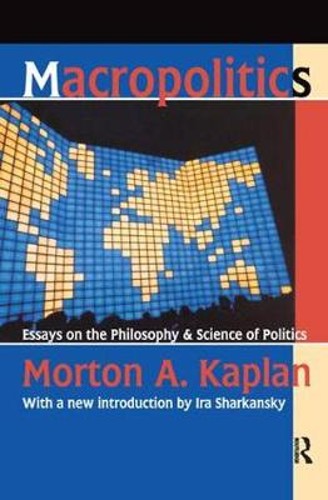 Macropolitics: Essays on the Philosophy and Science of Politics (Hardback)