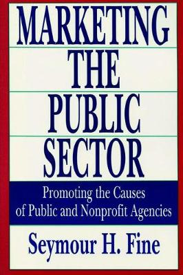 Marketing the Public Sector: Promoting the Causes of Public and Nonprofit Agencies (Hardback)