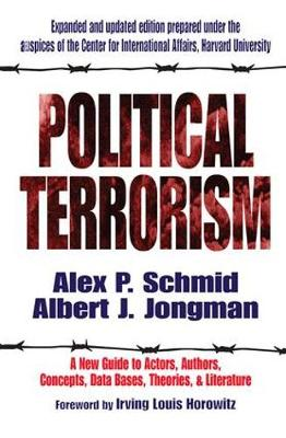 Political Terrorism: A New Guide to Actors, Authors, Concepts, Data Bases, Theories, and Literature (Hardback)