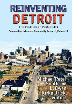 Reinventing Detroit: The Politics of Possibility - Comparative Urban and Community Research (Hardback)