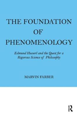The Foundation of Phenomenology: Edmund Husserl and the Quest for a Rigorous Science of Philosophy (Hardback)