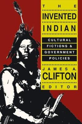 The Invented Indian: Cultural Fictions and Government Policies (Hardback)
