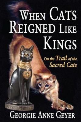 When Cats Reigned Like Kings: On the Trail of the Sacred Cats (Hardback)