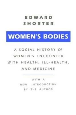 Women's Bodies: A Social History of Women's Encounter with Health, Ill-Health and Medicine (Hardback)
