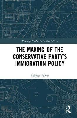 The Making of the Conservative Party's Immigration Policy (Hardback)