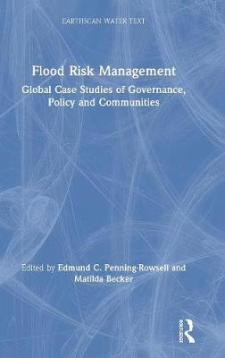 Flood Risk Management: Global Case Studies of Governance, Policy and Communities - Earthscan Water Text (Hardback)