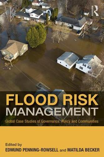 Flood Risk Management: Global Case Studies of Governance, Policy and Communities - Earthscan Water Text (Paperback)