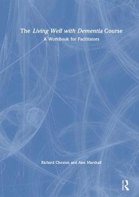The Living Well with Dementia Course: A Workbook for Facilitators (Hardback)