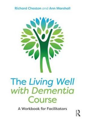 The Living Well with Dementia Course: A Workbook for Facilitators (Paperback)