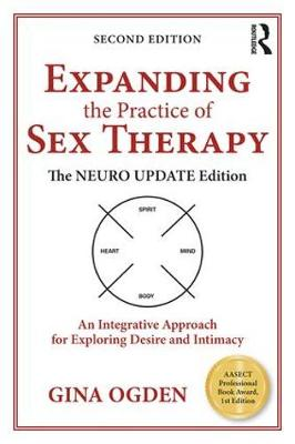 Expanding the Practice of Sex Therapy: The Neuro Update Edition-An Integrative Approach for Exploring Desire and Intimacy (Paperback)