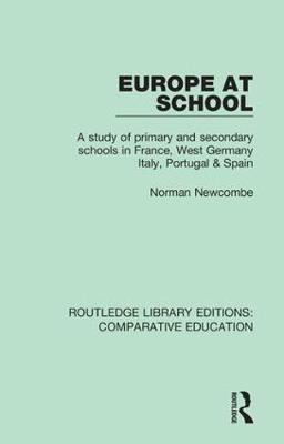 Europe at School: A Study of Primary and Secondary Schools in France, West Germany, Italy, Portugal & Spain - Routledge Library Editions: Comparative Education (Paperback)
