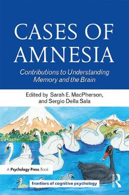 Cases of Amnesia: Contributions to Understanding Memory and the Brain - Frontiers of Cognitive Psychology (Hardback)