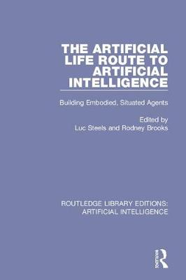 The Artificial Life Route to Artificial Intelligence: Building Embodied, Situated Agents - Routledge Library Editions: Artificial Intelligence (Hardback)