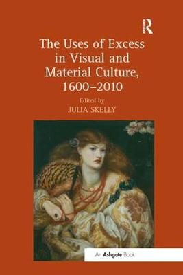 The Uses of Excess in Visual and Material Culture, 1600-2010 (Paperback)