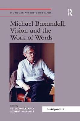 Michael Baxandall, Vision and the Work of Words - Studies in Art Historiography (Paperback)