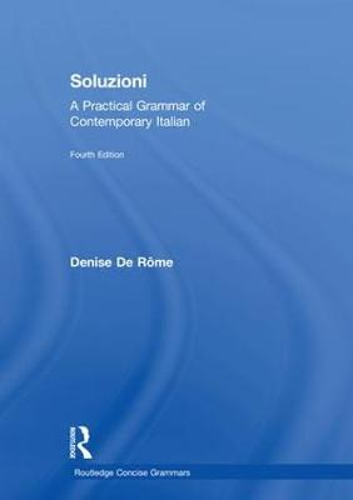 Soluzioni: A Practical Grammar of Contemporary Italian - Routledge Concise Grammars (Hardback)
