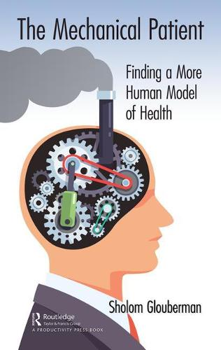The Mechanical Patient: Finding a More Human Model of Health (Hardback)
