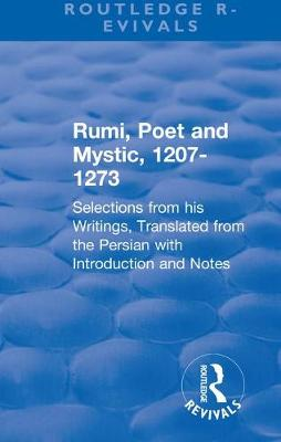 Revival: Rumi, Poet and Mystic, 1207-1273 (1950): Selections from his Writings, Translated from the Persian with Introduction and Notes - Routledge Revivals (Hardback)