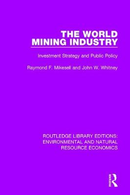 The World Mining Industry: Investment Strategy and Public Policy - Routledge Library Editions: Environmental and Natural Resource Economics (Paperback)