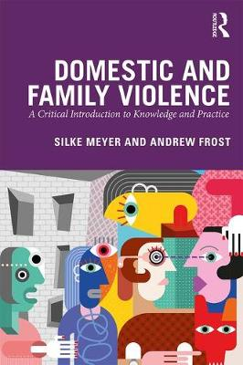 Domestic and Family Violence: A Critical Introduction to Knowledge and Practice (Paperback)