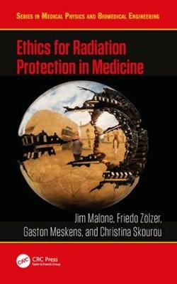 Ethics for Radiation Protection in Medicine - Series in Medical Physics and Biomedical Engineering (Hardback)