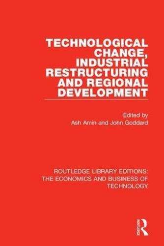 Technological Change, Industrial Restructuring and Regional Development - Routledge Library Editions: The Economics and Business of Technology 1 (Hardback)