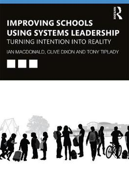 Improving Schools Using Systems Leadership: Turning Intention into Reality (Paperback)