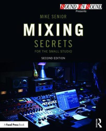 Mixing Secrets for the Small Studio - Sound On Sound Presents... (Paperback)