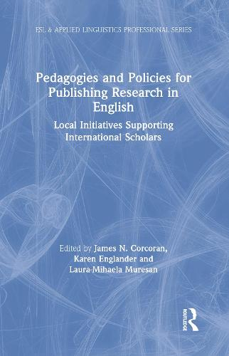 Pedagogies and Policies for Publishing Research in English: Local Initiatives Supporting International Scholars - ESL & Applied Linguistics Professional Series (Hardback)