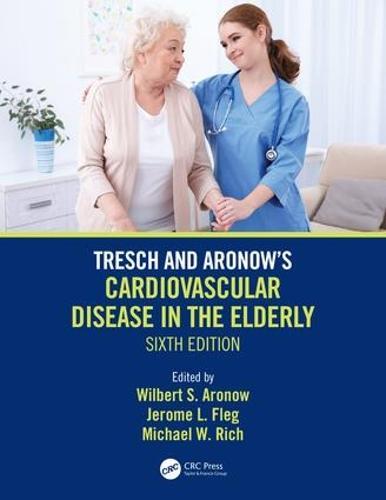Tresch and Aronow's Cardiovascular Disease in the Elderly: Sixth Edition (Hardback)
