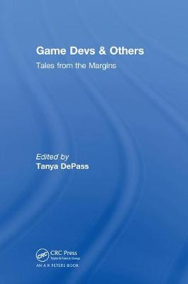 Game Devs & Others: Tales from the Margins (Hardback)