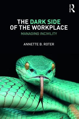 The Dark Side of the Workplace: Managing Incivility (Paperback)