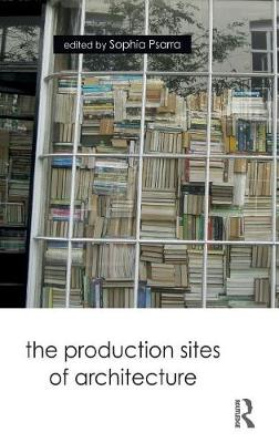 The Production Sites of Architecture (Hardback)