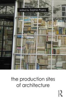 The Production Sites of Architecture (Paperback)