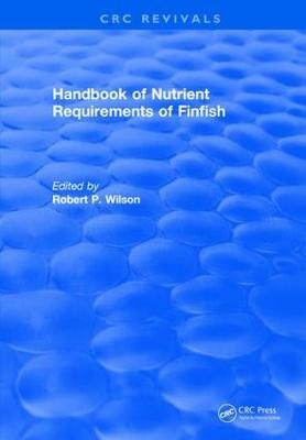 Revival: Handbook of Nutrient Requirements of Finfish (1991) - CRC Press Revivals (Paperback)