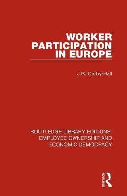 Worker Participation in Europe - Routledge Library Editions: Employee Ownership and Economic Democracy (Paperback)