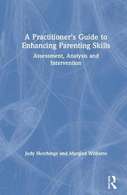 A Practitioner's Guide to Enhancing Parenting Skills: Assessment, Analysis and Intervention (Hardback)
