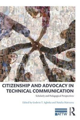 Citizenship and Advocacy in Technical Communication: Scholarly and Pedagogical Perspectives - ATTW Series in Technical and Professional Communication (Paperback)