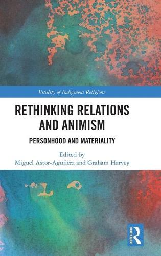 Rethinking Relations and Animism: Personhood and Materiality - Vitality of Indigenous Religions (Hardback)