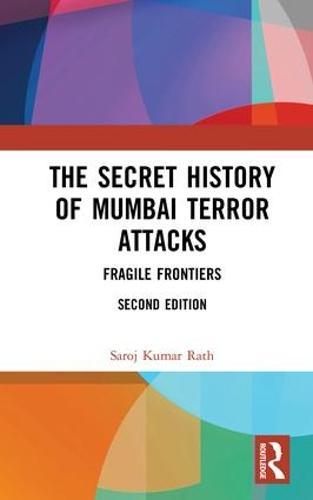 The Secret History of Mumbai Terror Attacks: Fragile Frontiers (Hardback)