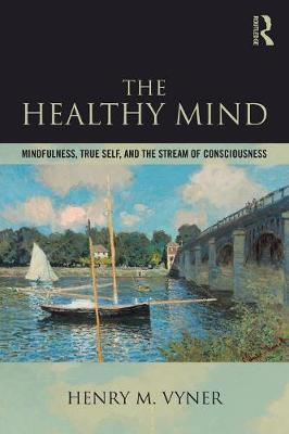 The Healthy Mind: Mindfulness, True Self, and the Stream of Consciousness (Paperback)