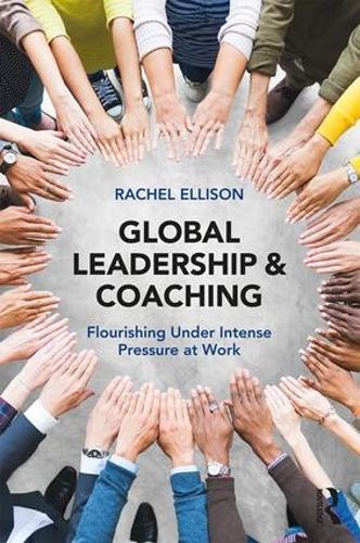 Global Leadership and Coaching: Flourishing under intense pressure at work (Paperback)