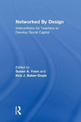 Networked By Design: Interventions for Teachers to Develop Social Capital (Hardback)