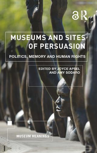 Museums and Sites of Persuasion: Politics, Memory and Human Rights - Museum Meanings (Hardback)