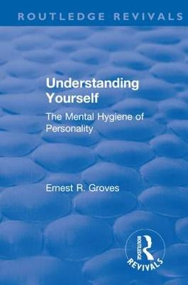 Revival: Understanding Yourself: The Mental Hygiene of Personality (1935) - Routledge Revivals (Paperback)