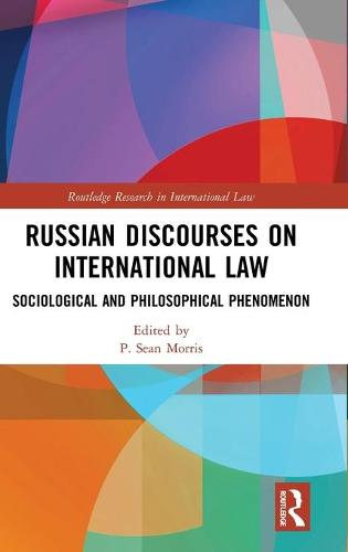 Russian Discourses on International Law: Sociological and Philosophical Phenomenon - Routledge Research in International Law (Hardback)